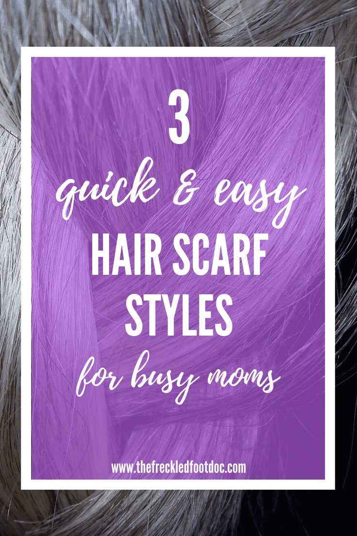 3 Quick and Easy Hair Scarf Style for Busy Moms