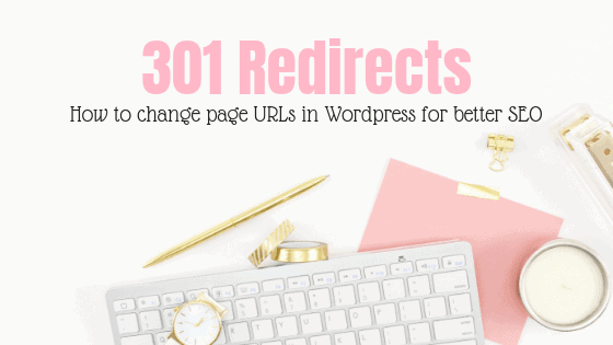301 Redirects- How to Change Page URLs in Wordpress
