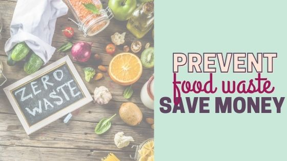 12 Tips To Help You STOP Wasting Food At Home and Save Money!