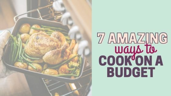 7 Amazing Ways How To Cook On A Budget