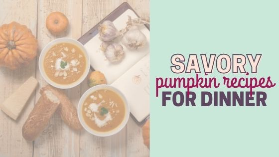 15+ Best Savory Pumpkin Recipes to Make for Dinner