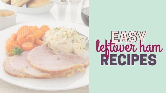 Quick & Easy Leftover Ham Recipe Ideas