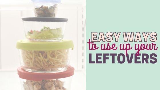 Fridge Full of Leftover Food? 7 Ways to Use Them Up!