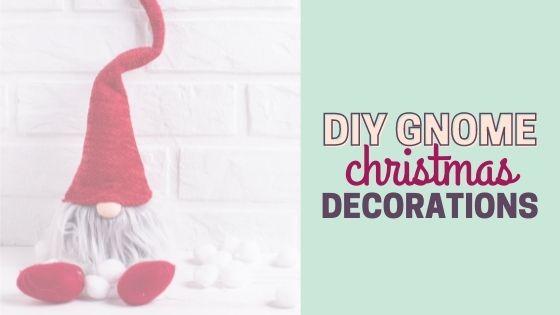 30 Easy DIY Christmas Gnome Decorations to make this Holiday Season