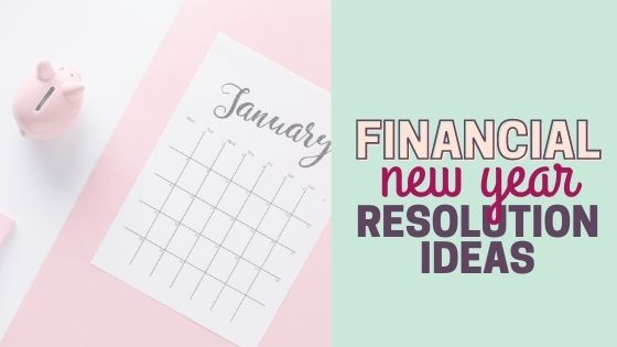 11 Smart Financial New Years Resolutions For Budget-Conscious Families (2022)